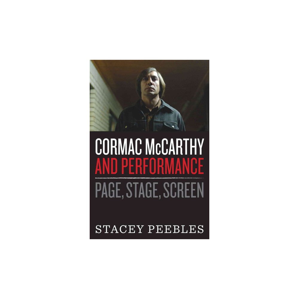 Cormac Mccarthy and Performance : Page, Stage, Screen - by Stacey Peebles (Paperback)