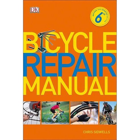 Bicycle Repair Manual, 6th Edition - by Chris Sidwells (Paperback)