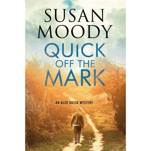 Quick Off the Mark - (Alex Quick Mystery) by  Susan Moody (Hardcover) - image 1 of 1