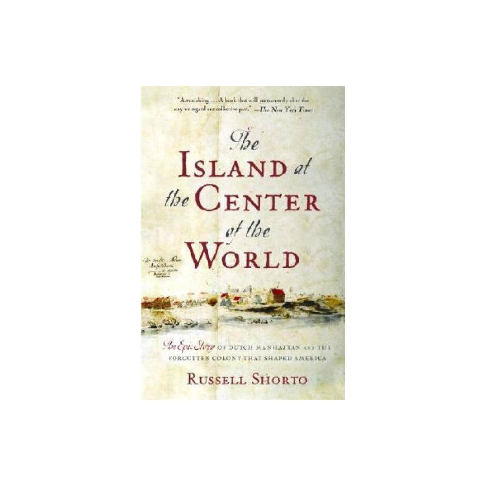 The Island At The Center Of The World By Russell Shorto Paperback