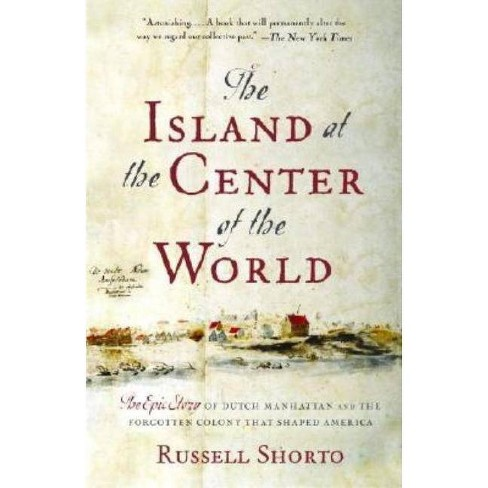 The Island at the Center of the World - by  Russell Shorto (Paperback) - image 1 of 1