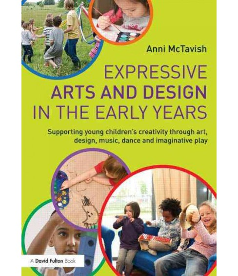 Expressive Arts and Design in the Early Years : Supporting Young Children's Creativity Through Art, - image 1 of 1