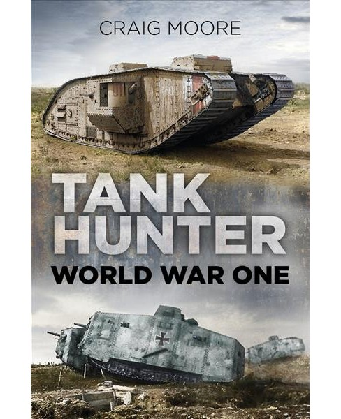 Tank Hunter : World War I -  by Craig Moore (Paperback) - image 1 of 1