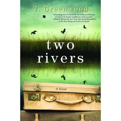 Two Rivers - by T Greenwood (Paperback)