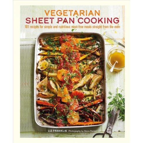 Vegetarian Sheet Pan Cooking : 101 Recipes for Simple and Nutritious Meat-Free Meals Straight from the - image 1 of 1