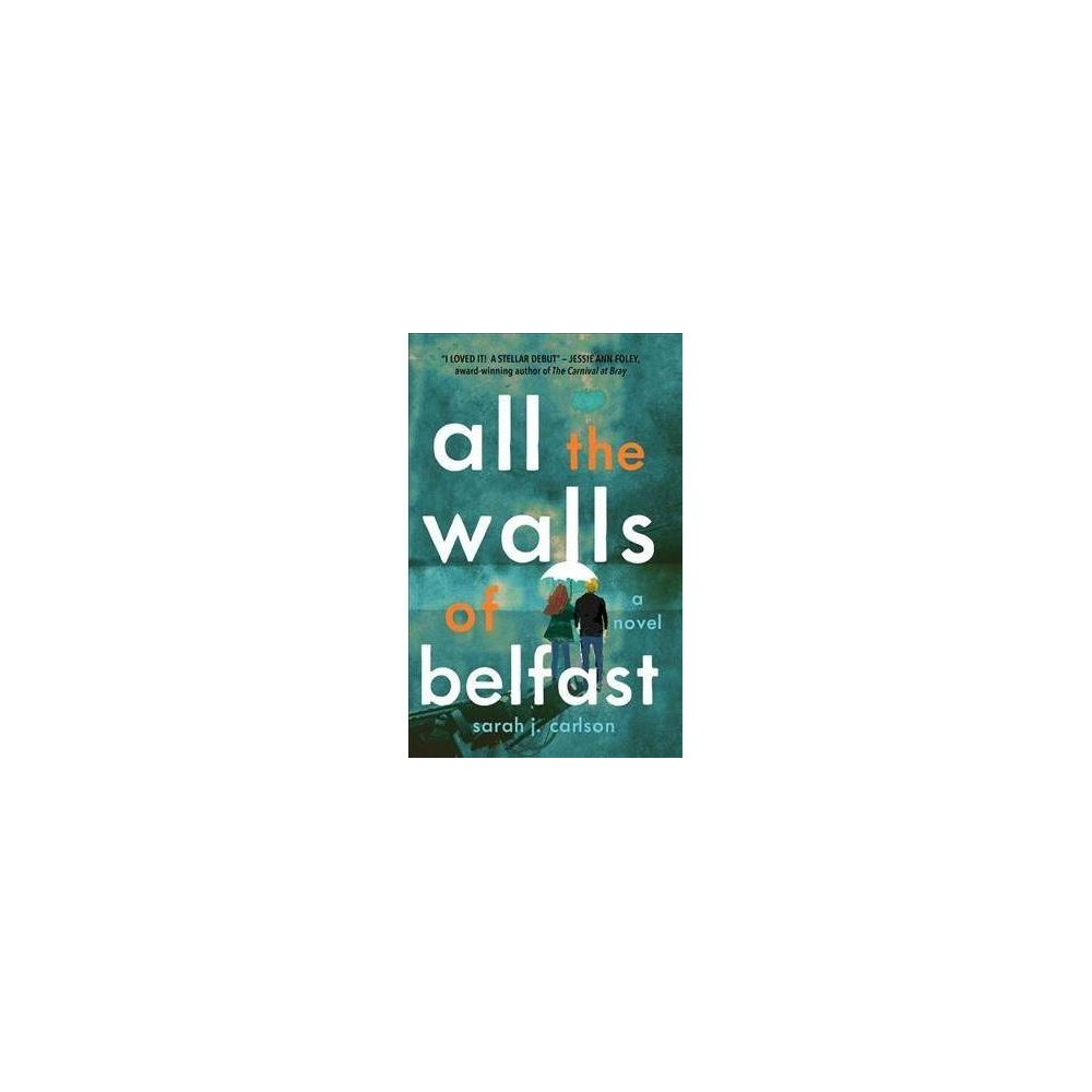 All the Walls of Belfast - by Sarah J. Carlson (Hardcover)