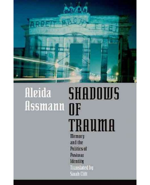 Shadows of Trauma : Memory and the Politics of Postwar Identity (Translation) (Paperback) (Aleida - image 1 of 1