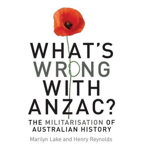 What's Wrong with Anzac? - by  Marilyn Lake & Henry Reynolds (Paperback) - image 1 of 1
