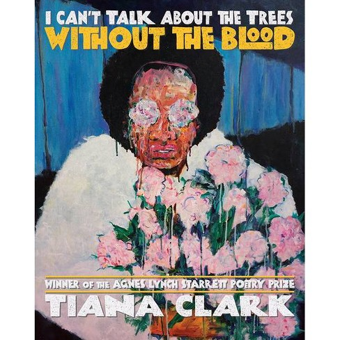 I Can't Talk about the Trees Without the Blood - (Pitt Poetry) by  Tiana Clark (Paperback) - image 1 of 1