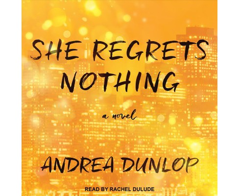 She Regrets Nothing -  Unabridged by Andrea Dunlop (CD/Spoken Word) - image 1 of 1