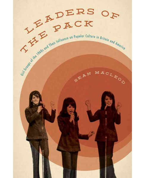 Leaders of the Pack : Girl Groups of the 1960s and Their Influence on Popular Culture in Britain and - image 1 of 1
