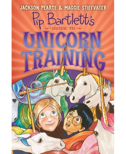 Pip Bartlett's Guide to Unicorn Training (Hardcover) (Jackson Pearce & Maggie Stiefvater) - image 1 of 1