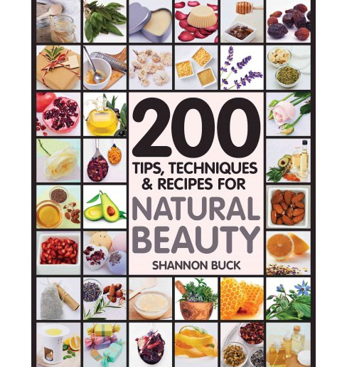 200 Tips, Techniques & Recipes for Natural Beauty (Paperback) (Shannon Buck) - image 1 of 1