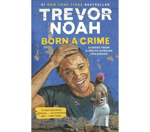 Born a Crime : Stories from a South African Childhood (Hardcover) (Trevor Noah) - image 1 of 1