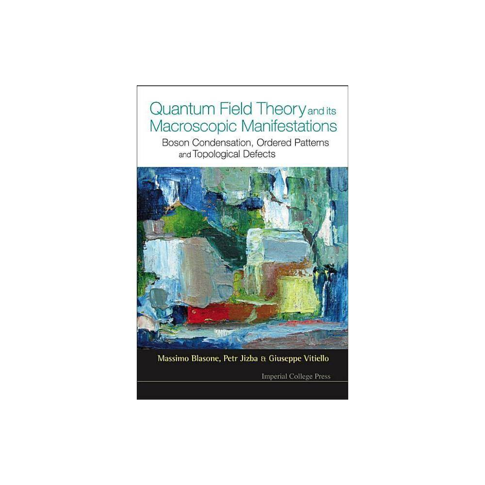 Quantum Field Theory And Its Macroscopic Manifestations Boson Condensation Ordered Patterns And Topological Defects Hardcover