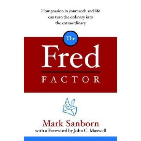 The Fred Factor - by  Mark Sanborn (Hardcover) - image 1 of 1