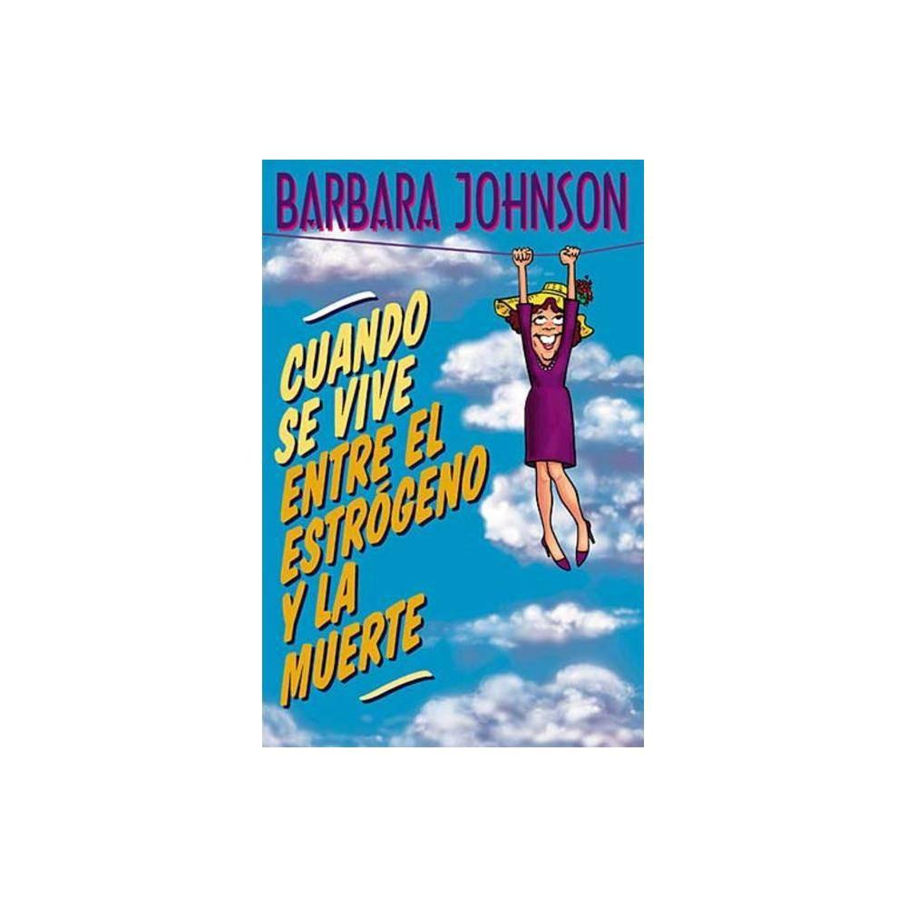 Cuando Se Vive Entre El Estr Geno Y La Muerte By Barbara Johnson Paperback