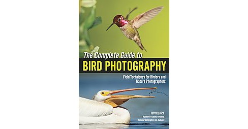 Complete Guide to Bird Photography : Field Techniques for Birders and Nature Photographers (Paperback) - image 1 of 1