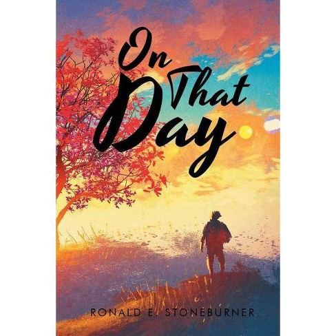 On That Day - by  Ronald E Stoneburner (Paperback) - image 1 of 1