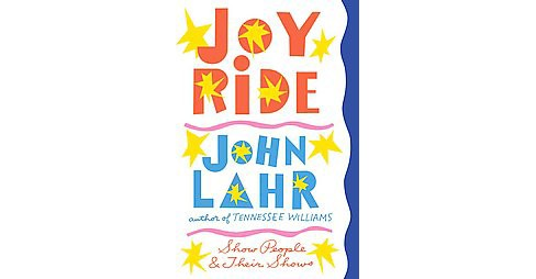 Joy Ride : Show People and Their Shows (Hardcover) (John Lahr) - image 1 of 1
