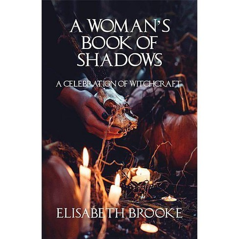 A Woman's Book of Shadows - by Elisabeth Brooke (Paperback)