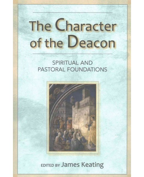 Character of the Deacon : Spiritual and Pastoral Foundations (Paperback) - image 1 of 1