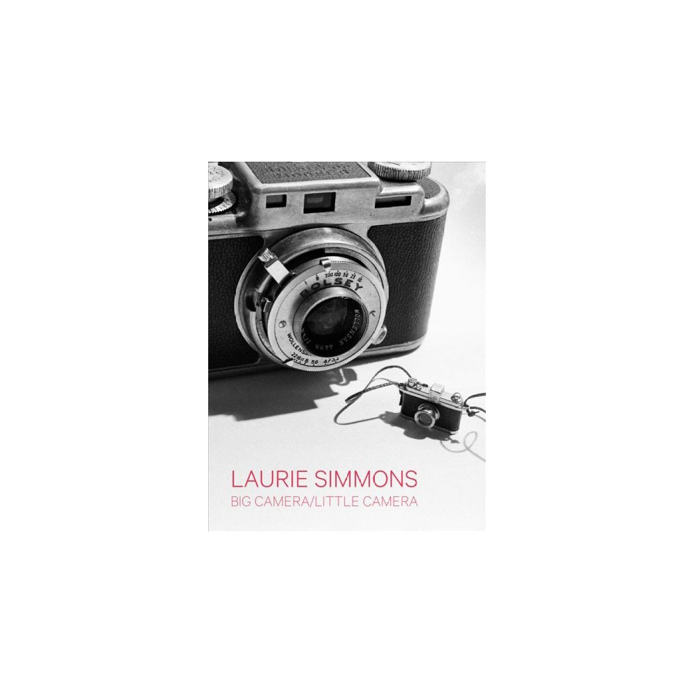 Big Camera / Little Camera - by Laurie Simmons (Hardcover) Big Camera / Little Camera - by Laurie Simmons (Hardcover)