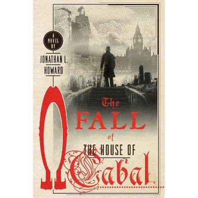 The Fall of the House of Cabal - (Johannes Cabal Novels, 5) by  Jonathan L Howard (Paperback)