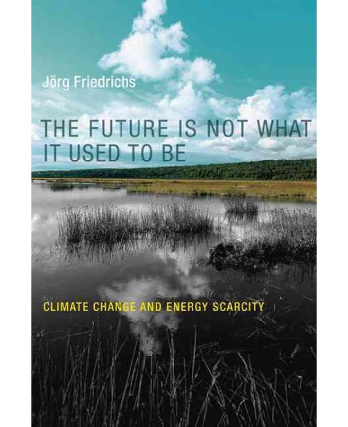 Future Is Not What It Used to Be : Climate Change and Energy Scarcity (Reprint) (Paperback) (Ju00f6rg - image 1 of 1