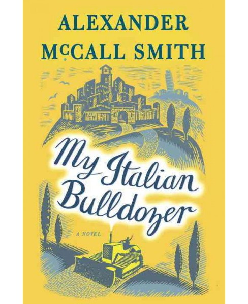 My Italian Bulldozer (Hardcover) by Alexander McCall Smith - image 1 of 1