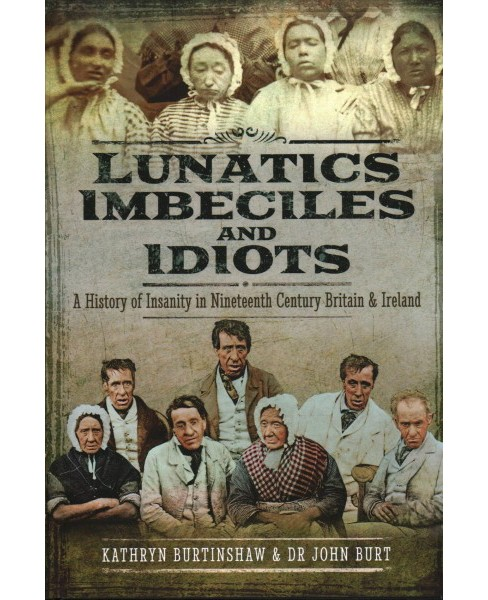 Lunatics, Imbeciles and Idiots : A History of Insanity in Nineteenth-Century Britain and Ireland - image 1 of 1