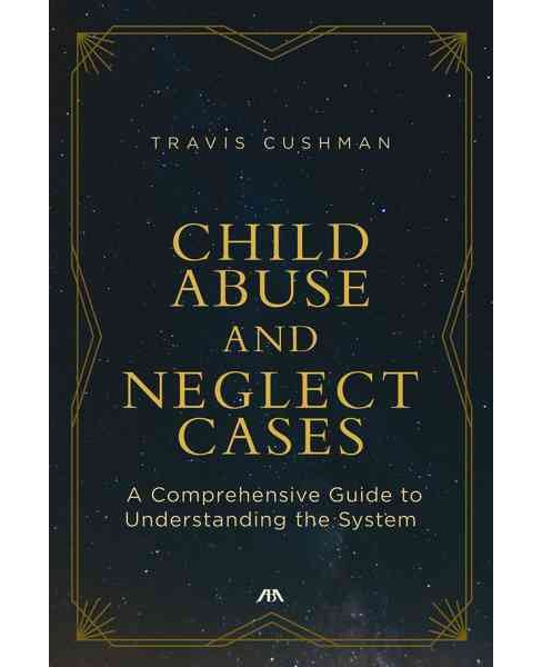 Child Abuse and Neglect Cases : A Comprehensive Guide to Understanding the System (Paperback) (Travis - image 1 of 1