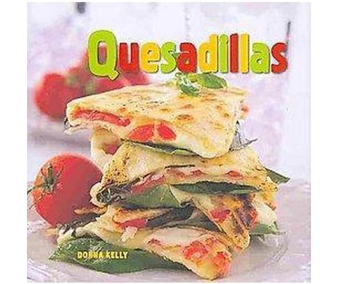 Quesadillas (Hardcover) (Donna Kelly) - image 1 of 1