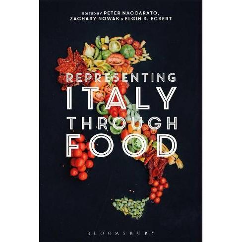 Representing Italy Through Food - by  Peter Naccarato & Zachary Nowak & Elgin K Eckert (Paperback) - image 1 of 1