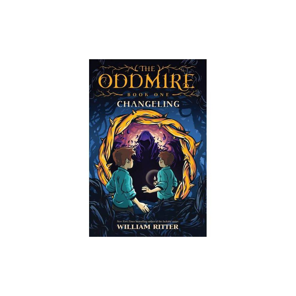 Changeling - (Oddmire) by William Ritter (Hardcover)