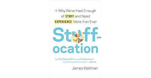 Stuffocation : Why We've Had Enough of Stuff and Need Experience More Than Ever (Hardcover) (James - image 1 of 1