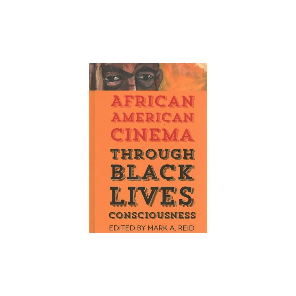 African American Cinema Through Black Lives Consciousness - (Hardcover)