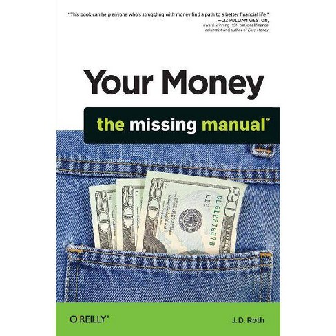Your Money: The Missing Manual - by  J D Roth (Paperback) - image 1 of 1