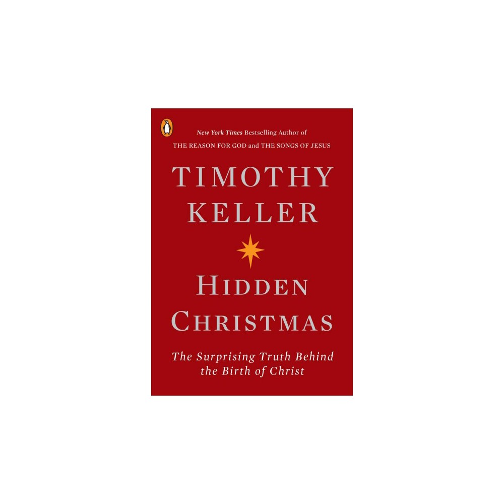 Hidden Christmas : The Surprising Truth Behind the Birth of Christ - Reprint by Timothy Keller