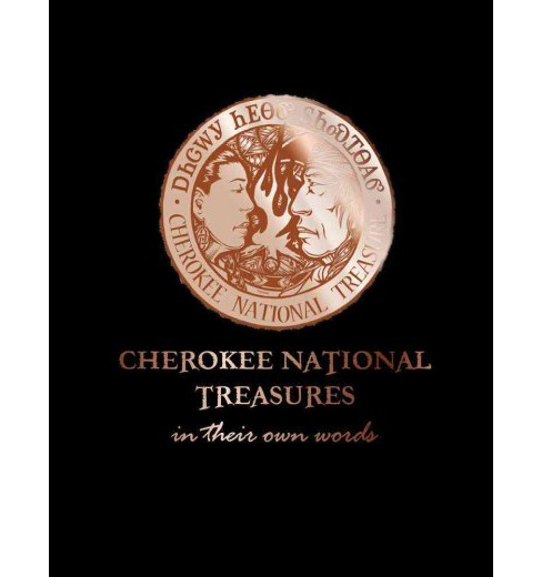 Cherokee National Treasures in their own words (Hardcover) - image 1 of 1