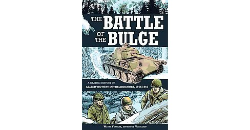 Battle of the Bulge : A Graphic History of Allied Victory in the Ardennes, 1944-1945 (Paperback) (Wayne - image 1 of 1