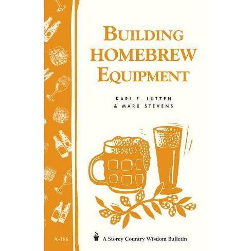 Building Homebrew Equipment - (Storey Country Wisdom Bulletin) by  Karl F Lutzen & Mark Stevens - image 1 of 1