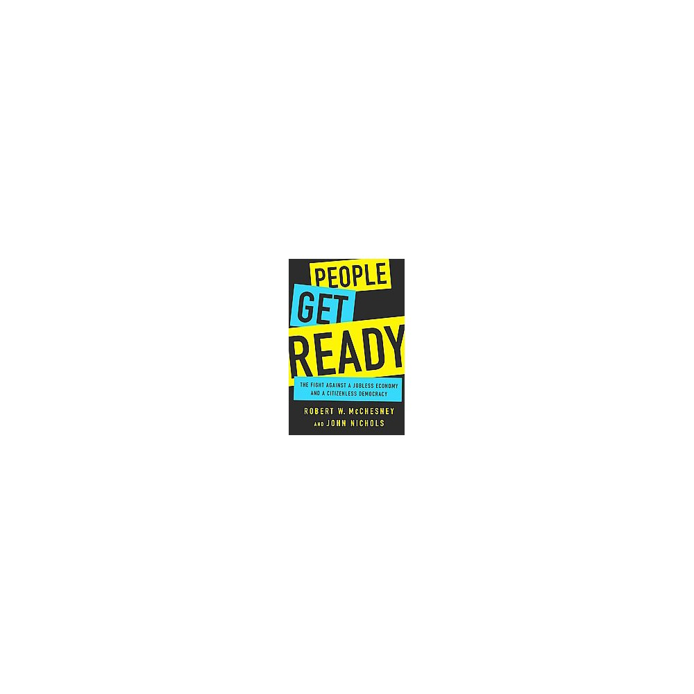 People Get Ready : The Fight Against a Jobless Economy and a Citizenless Democracy (Hardcover) (Robert