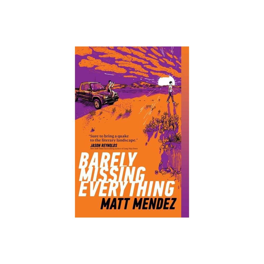 Barely Missing Everything By Matt Mendez Paperback