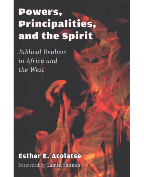 Powers, Principalities, and the Spirit : Biblical Realism in Africa and the West -  (Paperback) - image 1 of 1