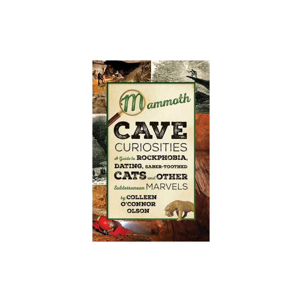 Mammoth Cave Curiosities : A Guide to Rockphobia, Dating, Saber-toothed Cats, and Other Subterranean