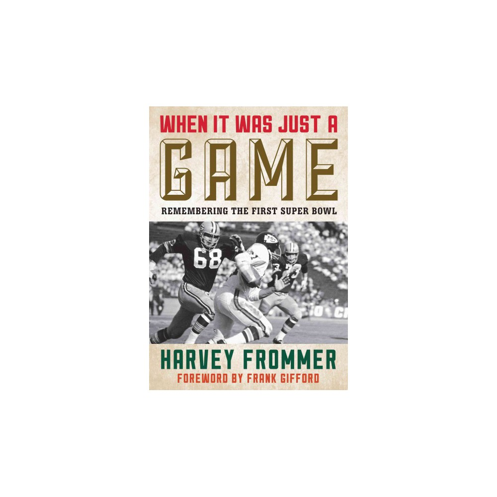 When It Was Just a Game : Remembering the First Super Bowl (Hardcover) (Harvey Frommer)