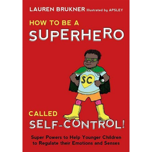 How to Be a Superhero Called Self-Control! - by  Lauren Brukner (Hardcover) - image 1 of 1