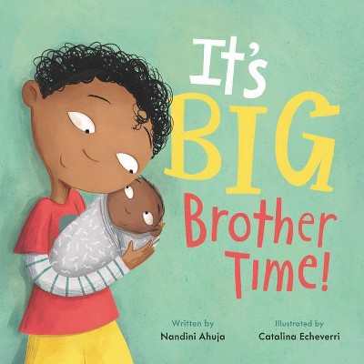 It's Big Brother Time! - (My Time) by Nandini Ahuja (Hardcover)