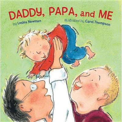 Daddy, Papa, and Me - by Leslea Newman (Board_book)
